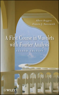 Boggess, Albert - A First Course in Wavelets with Fourier Analysis, e-kirja