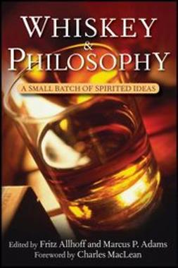 Allhoff, Fritz - Whiskey and Philosophy: A Small Batch of Spirited Ideas, ebook