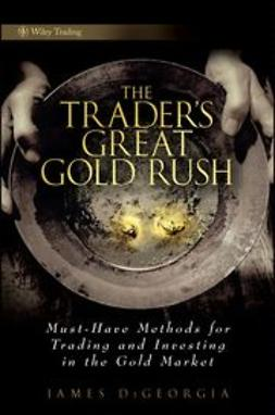 DiGeorgia, James - The Trader's Great Gold Rush: Must-Have Methods for Trading and Investing in the Gold Market, ebook