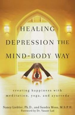 Liebler, Nancy - Healing Depression the Mind-Body Way: Creating Happiness with Meditation, Yoga, and Ayurveda, ebook