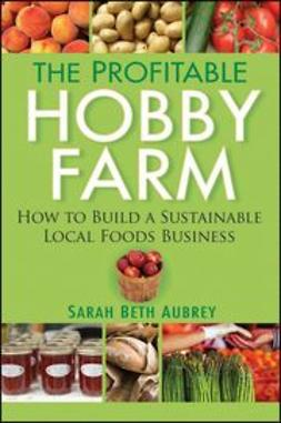 Aubrey, Sarah - The Profitable Hobby Farm, How to Build a Sustainable Local Foods Business, e-bok
