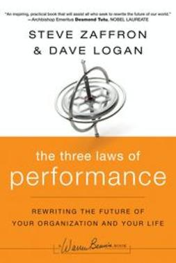 Zaffron, Steve - The Three Laws of Performance: Rewriting the Future of Your Organization and Your Life, ebook