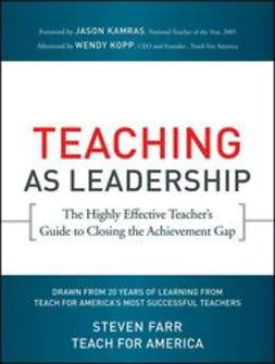 Farr, Steven - Teaching As Leadership: The Highly Effective Teacher's Guide to Closing the Achievement Gap, e-kirja