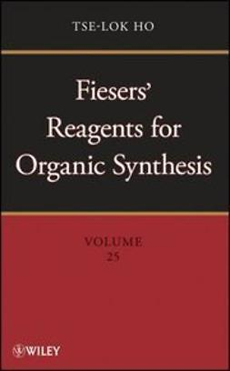 Ho, Tse-Lok - Fiesers' Reagents for Organic Synthesis, Volume 25, e-bok