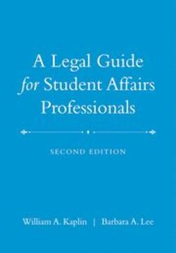 Kaplin, William A. - A Legal Guide for Student Affairs Professionals, ebook
