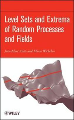 Azais, Jean-Marc - Level Sets and Extrema of Random Processes and Fields, ebook