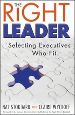Stoddard, Nat - The Right Leader: Selecting Executives Who Fit, ebook
