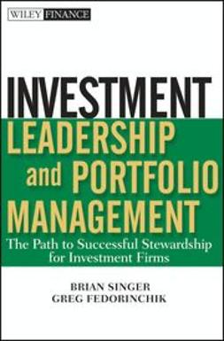 Singer, Brian - Investment Leadership and Portfolio Management: The Path to Successful Stewardship for Investment Firms, e-bok