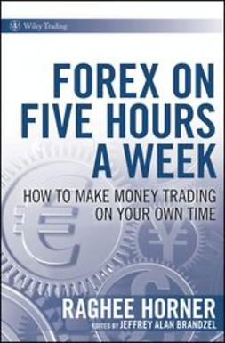 Brandzel, Jeffrey Alan - Forex on Five Hours a Week: How to Make Money Trading on Your Own Time, e-bok