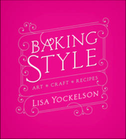 Yockelson, Lisa - Baking Style: Art, Craft, Recipes, ebook
