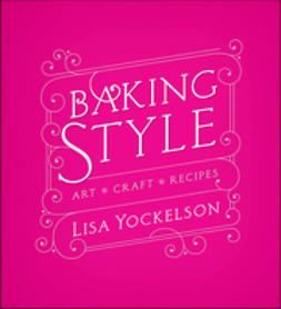 Yockelson, Lisa - Baking Style: Art, Craft, Recipes, e-kirja