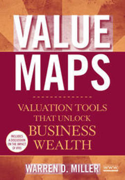Miller, Warren D. - Value Maps: Valuation Tools That Unlock Business Wealth, ebook