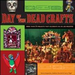 Arquette, Kerry - Day of the Dead Crafts: More Than 24 Projects that Celebrate Da de los Muertos, ebook