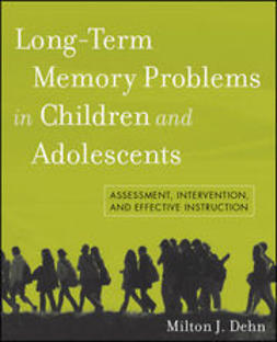 Dehn, Milton J. - Long-Term Memory Problems in Children and Adolescents: Assessment, Intervention, and Effective Instruction, ebook