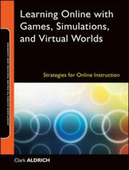 Aldrich, Clark - Learning Online with Games, Simulations, and Virtual Worlds: Strategies for Online Instruction, ebook