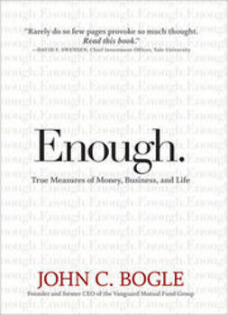 Bogle, John C. - Enough: True Measures of Money, Business, and Life, e-kirja