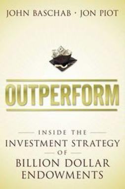 Baschab, John - Outperform: Inside the Investment Strategy of Billion Dollar Endowments, ebook