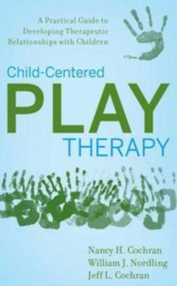 Cochran, Nancy H. - Child-Centered Play Therapy: A Practical Guide to Developing Therapeutic Relationships with Children, ebook