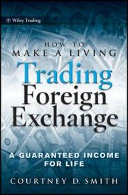 Smith, Courtney - How to Make a Living Trading Foreign Exchange: A Guaranteed Income for Life, e-bok