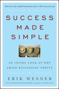Kraybill, Donald B. - Success Made Simple: An Inside Look at Why Amish Businesses Thrive, ebook