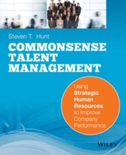 Hunt, Steven T. - Common Sense Talent Management: Using Strategic Human Resources to Improve Company Performance, ebook