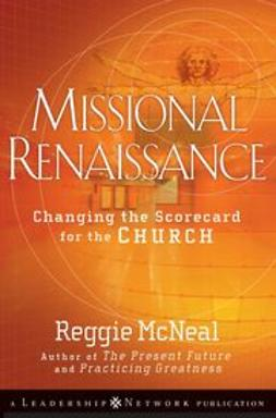 McNeal, Reggie - Missional Renaissance: Changing the Scorecard for the Church, ebook