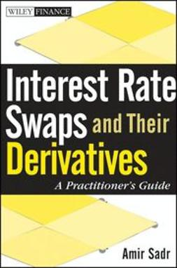 Sadr, Amir - Interest Rate Swaps and Their Derivatives: A Practitioner's Guide, e-kirja