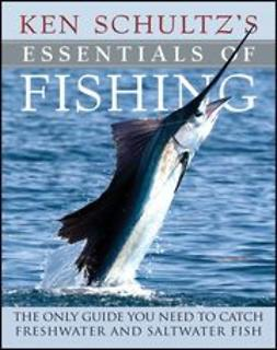 Schultz, Ken - Ken Schultz's Essentials of Fishing: The Only Guide You Need to Catch Freshwater and Saltwater Fish, ebook