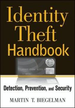 Biegelman, Martin T. - Identity Theft Handbook: Detection, Prevention, and Security, e-bok