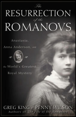 King, Greg - The Resurrection of the Romanovs: Anastasia, Anna Anderson, and the World's Greatest Royal Mystery, ebook