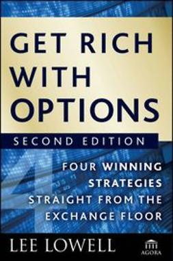 Lowell, Lee - Get Rich with Options: Four Winning Strategies Straight from the Exchange Floor, e-bok