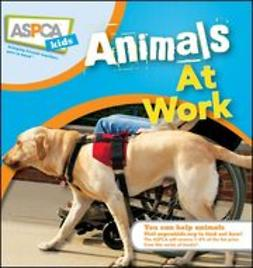 Miller, Katherine A - ASPCA Kids: Animals at Work, e-kirja