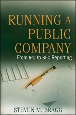 Bragg, Steven M. - Running a Public Company: From IPO to SEC Reporting, ebook