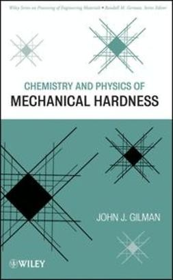 Gilman, John J. - Chemistry and Physics of Mechanical Hardness, ebook
