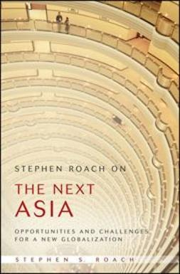 Roach, Stephen - Stephen Roach on the Next Asia: Opportunities and Challenges for a New Globalization, ebook