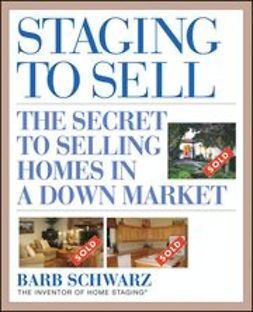 Schwarz, Barb - Staging to Sell: The Secret to Selling Homes in a Down Market, ebook