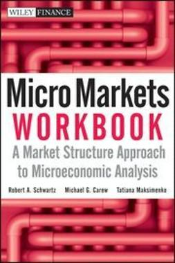 Schwartz, Robert A. - Micro Markets Workbook: A Market Structure Approach to Microeconomic Analysis, ebook