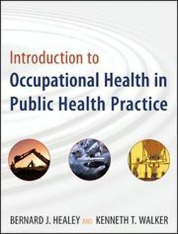 Healey, Bernard J. - Introduction to Occupational Health in Public Health Practice, ebook