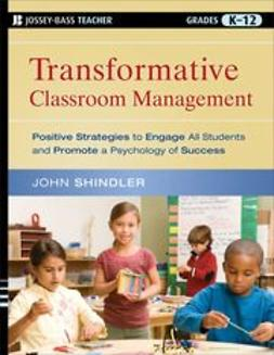 Shindler, John - Transformative Classroom Management: Positive Strategies to Engage All Students and Promote a Psychology of Success, e-kirja