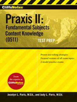 Paris, Jocelyn L. - CliffsNotes Praxis II: Fundamental Subjects Content Knowledge (0511) Test Prep, e-kirja