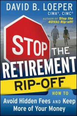 Loeper, David B. - Stop the Retirement Rip-off: How to Avoid Hidden Fees and Keep More of Your Money, ebook