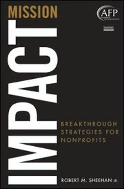 Sheehan, Robert M. - Mission Impact: Breakthrough Strategies for Nonprofits, e-bok