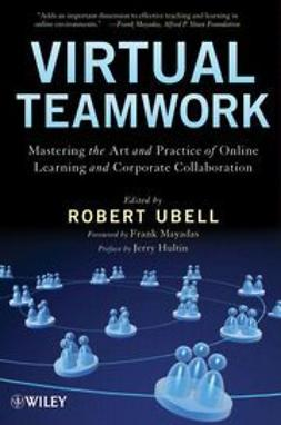 Ubell, Robert - Virtual Teamwork: Mastering the Art and Practice of Online Learning and Corporate Collaboration, ebook