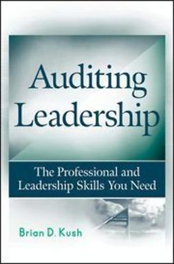 Kush, Brian D. - Auditing Leadership: The Professional and Leadership Skills You Need, ebook
