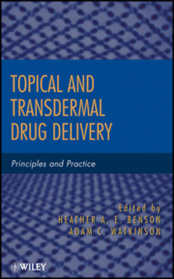 Benson, Heather A. E. - Topical and Transdermal Drug Delivery: Principles and Practice, e-kirja