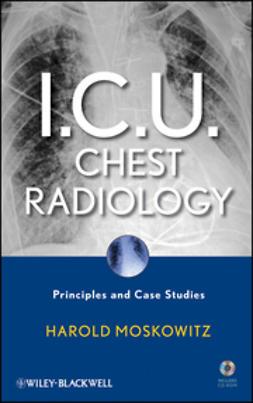 Moskowitz, Harold - I.C.U. Chest Radiology: Principles and Case Studies, e-bok
