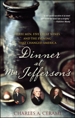 Cerami, Charles - Dinner at Mr. Jefferson's: Three Men, Five Great Wines, and the Evening that Changed America, ebook