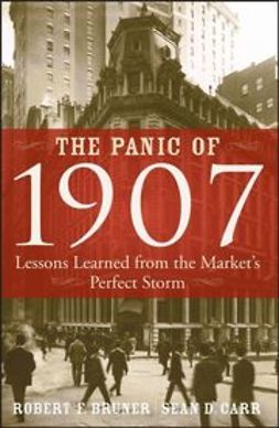 Bruner, Robert F. - The Panic of 1907: Lessons Learned from the Market's Perfect Storm, ebook