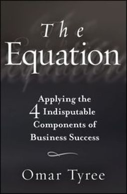 Tyree, Omar - The Equation: Applying the 4 Indisputable Components of Business Success, e-bok