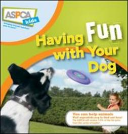 Pavia, Audrey - ASPCA Kids: Having Fun with Your Dog, e-kirja
